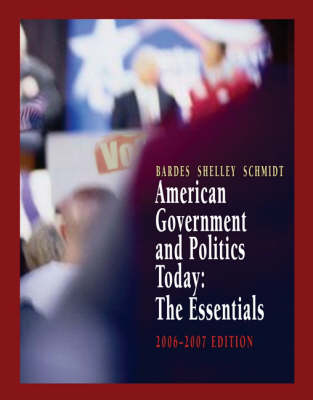 American Government and Politics Today The Essentials 2006-2007 Edition by Mack C. Shelley, Barbara A. Bardes, Steffen W. Schmidt