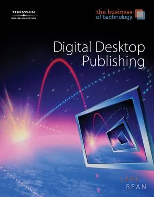 The Business of Technology Digital Desktop Publishing by Susan Lake, Karen Bean