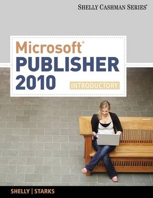 Microsoft Office Publisher 2007 Introductory Concepts and Techniques by Gary B. Shelly, Thomas J. Cashman, Joy L. Starks