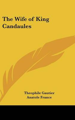 The Wife of King Candaules by Theophile Gautier, Anatole France