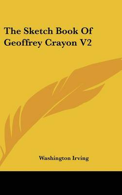 The Sketch Book Of Geoffrey Crayon V2 by Washington Irving