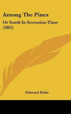 Among The Pines Or South In Secession-Time (1862) by Edmund Kirke