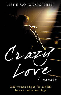 Crazy Love by Leslie Morgan-steiner