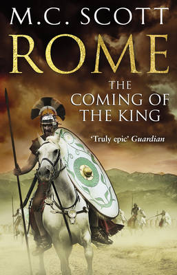 Rome : The Coming of the King by M. C. Scott