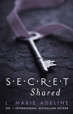 A Secret Shared A S.E.C.R.E.T. Novel by L. Marie Adeline