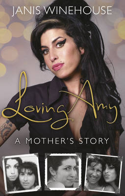 Loving Amy A Mother's Story by Janis Winehouse