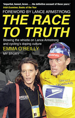 The Race to Truth Blowing the Whistle on Lance Armstrong and Cycling's Doping Culture by Emma O'Reilly
