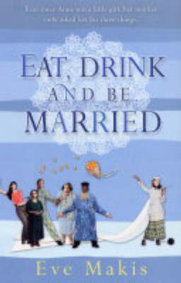 Eat Drink and Be Married by Eve Makis