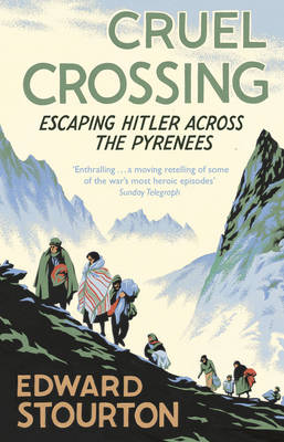 Cruel Crossing Escaping Hitler Across the Pyrenees by Edward Stourton