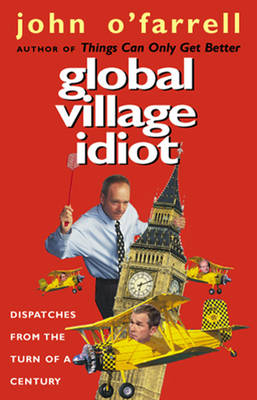 Global Village Idiot by John O'farrell