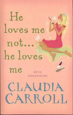 He Loves Me Not... He Loves Me by Claudia Carroll