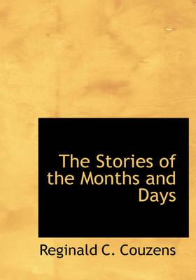 The Stories of the Months and Days by Reginald C Couzens