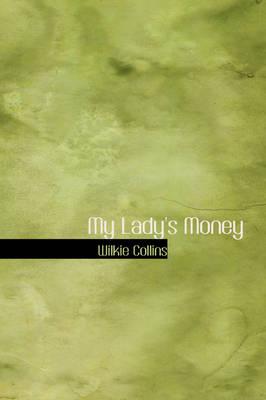 My Lady's Money by Au Wilkie Collins