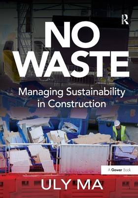 No Waste Managing Sustainability in Construction by Uly Ma