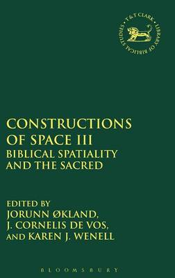 Constructions of Space III Biblical Spatiality and the Sacred by J. Cornelis de Vos