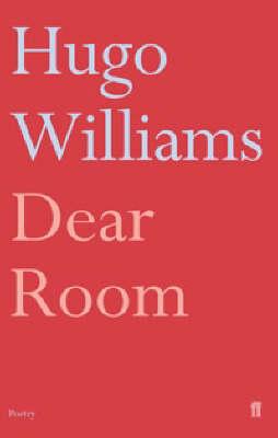 Dear Room by Hugo Williams