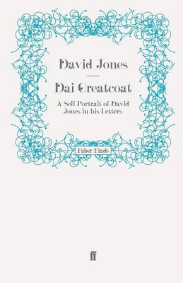 Dai Greatcoat A Self-Portrait of David Jones in His Letters by David Jones