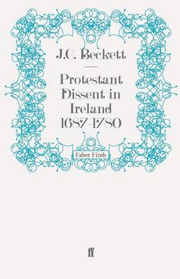 Protestant Dissent in Ireland 1687-1780 by J. C. Beckett