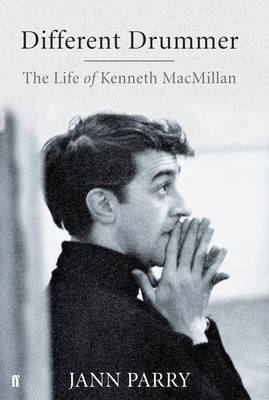 Different Drummer: The Life of Kenneth Macmillan by Jann Parry