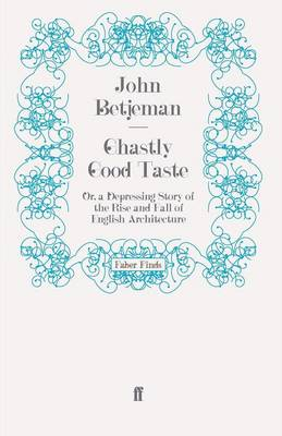 Ghastly Good Taste Or a Depressing Story of the Rise and Fall of English Architecture by John Betjeman
