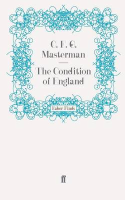 The Condition of England by C. F. G. Masterman, J. T. Boulton