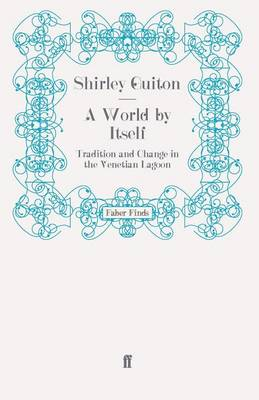 A World by Itself Tradition and Change in the Venetian Lagoon by Shirley Guiton