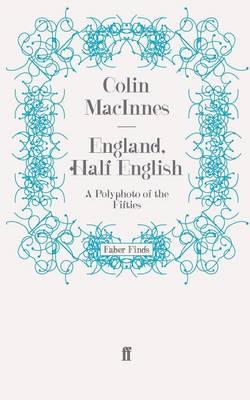 England, Half English A Polyphoto of the Fifties by Colin MacInnes