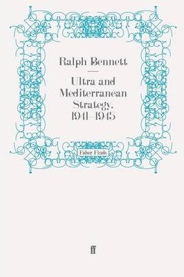 Ultra and Mediterranean Strategy, 1941-1945 by Ralph Bennett