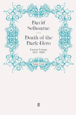Death of the Dark Hero Eastern Europe, 1987-1990 by David Selbourne