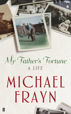 My Father's Fortune: A Life by Michael Frayn