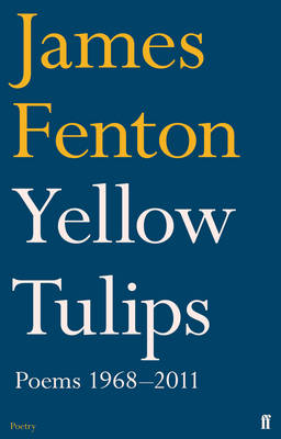 Yellow Tulips Poems, 1968-2011 by James Fenton