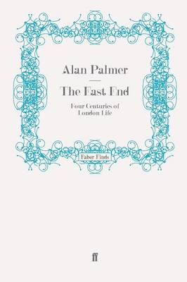 The East End Four Centuries of London Life by Alan Palmer
