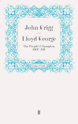 Lloyd George The People's Champion, 1902-1911 by John Grigg