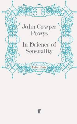In Defence of Sensuality by John Cowper Powys