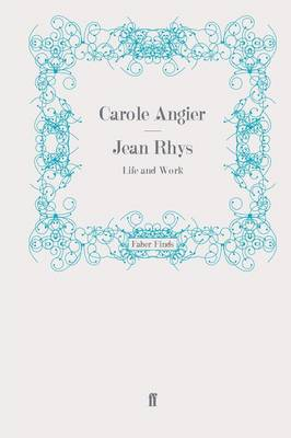 Jean Rhys Life and Work by Carole Angier