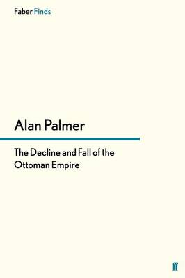 The Decline and Fall of the Ottoman Empire by Alan Palmer