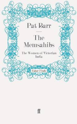The Memsahibs The Women of Victorian India by Pat Barr
