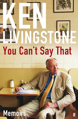 You Can't Say That : Memoirs by Ken Livingstone
