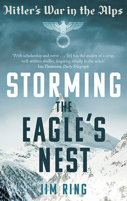 Storming the Eagle's Nest Hitler's War in The Alps by Jim Ring