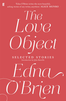 The Love Object Selected Stories of Edna O'Brien by Edna O'Brien