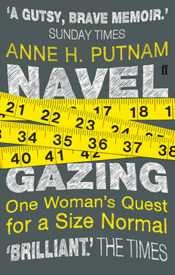 Navel Gazing One Woman's Quest For a Size Normal by Anne H. Putnam