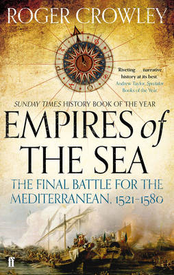 Empires of the Sea The Final Battle for the Mediterranean, 1521-1580 by Roger Crowley