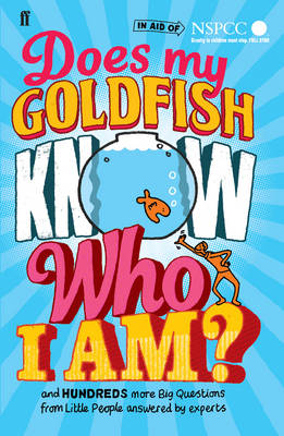 Does My Goldfish Know Who I am? And Hundreds More Big Questions from Little People Answered by Experts by Gemma Elwin Harris, Alexander Armstrong, Sir David Attenborough, Brian Cox