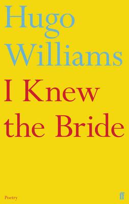 I Knew the Bride by Hugo Williams