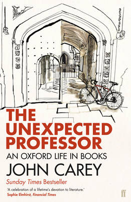 The Unexpected Professor An Oxford Life in Books by John Carey