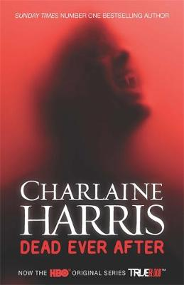 Dead Ever After A True Blood Novel by Charlaine Harris