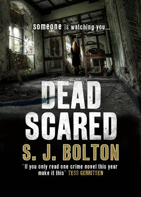 Dead Scared by S. J. Bolton