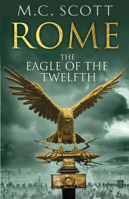 Rome : The Eagle of the Twelfth by M. C. Scott