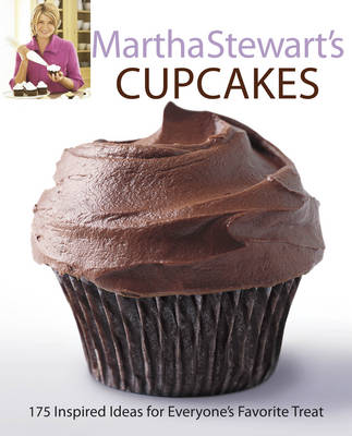 Martha Stewart's Cupcakes 175 Inspired Ideas for Everyone's Favourite Treat by Martha Stewart
