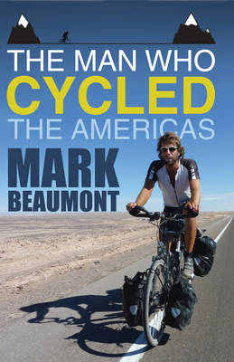 The Man Who Cycled the Americas by Mark Beaumont